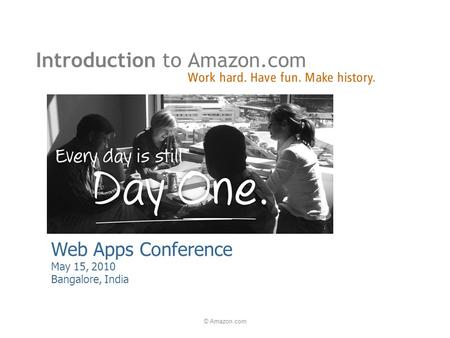 © Amazon.com Web Apps Conference May 15, 2010 Bangalore, India.