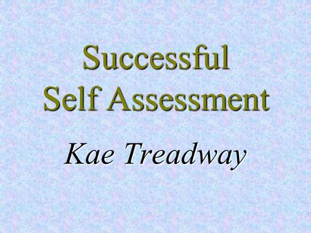 Successful Self Assessment Kae Treadway. Self Assessment Definition Your experiences.