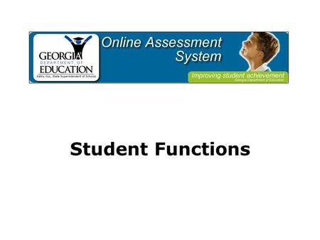 Student Functions. Students log on to the Online Assessment System.