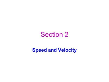 Section 2 Speed and Velocity.