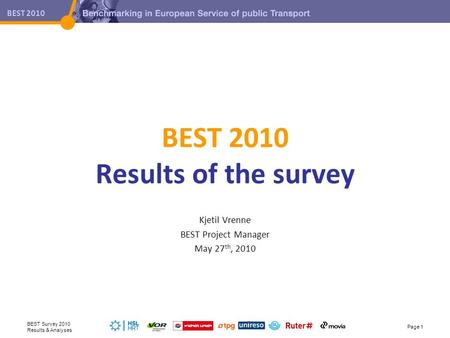 BEST 2010 BEST 2010 Results of the survey Kjetil Vrenne BEST Project Manager May 27 th, 2010 BEST Survey 2010 Results & Analyses Page 1.
