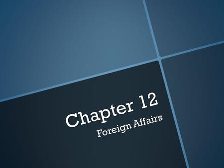 Chapter 12 Foreign Affairs. Vocabulary  Neutrality – a policy of not choosing sides in a war or dispute between other countries  Isolationism – a policy.