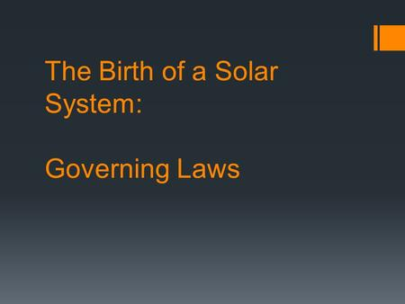 The Birth of a Solar System: Governing Laws. Newton's Law of Universal Gravitation  Force – A push or a pull  Gravity – force of attraction between.