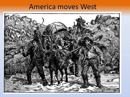 America moves West. Life of the plains Indians Tribes consist of: Sioux, Cheyenne, Crow, and Arapaho Nomadic and warlike culture. Reliant on riding horses.