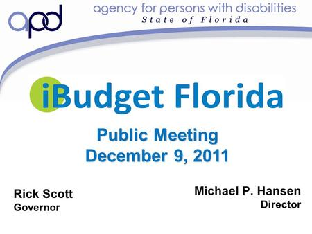 Michael P. Hansen Director Rick Scott Governor Public Meeting December 9, 2011.