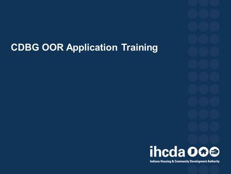 CDBG OOR Application Training. Agenda Introduction of Real Estate Production Staff Review Application Package o Funding Round Timelines o Eligible applicants.