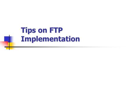 Tips on FTP Implementation. Jin Pyo Hong, HUFSPage 2 FTP Model User Interface User PI User DTP Server DTP Server PI User File System File System FTP Commands.