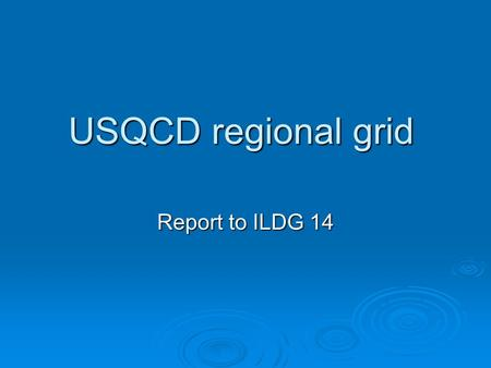 USQCD regional grid Report to ILDG 14. 05/28/09ILDG14, June 5, 20092 US Grid Usage  Growing usage of gauge configurations in ILDG file format.  Fermilab.