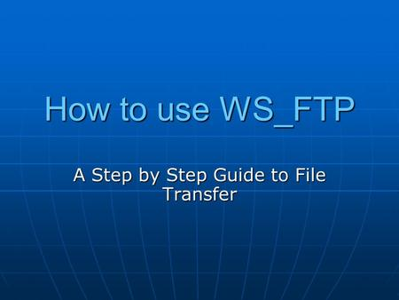 How to use WS_FTP A Step by Step Guide to File Transfer.