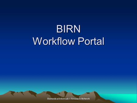 Biomedical Informatics Research Network BIRN Workflow Portal.