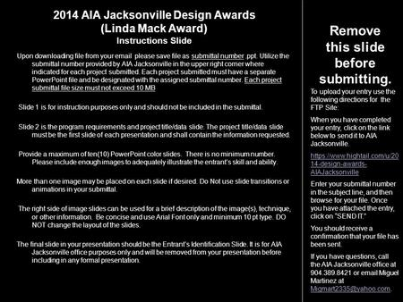 2014 AIA Jacksonville Design Awards (Linda Mack Award) Instructions Slide Upon downloading file from your email please save file as submittal number.ppt.
