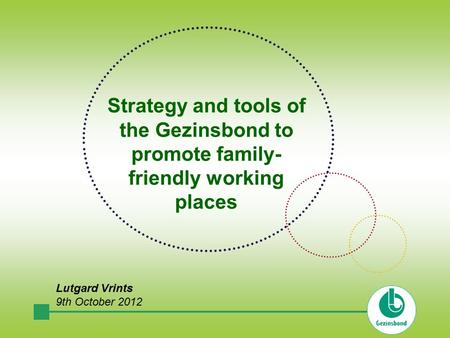 Strategy and tools of the Gezinsbond to promote family- friendly working places Lutgard Vrints 9th October 2012.