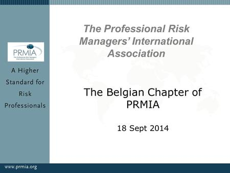 The Belgian Chapter of PRMIA 18 Sept 2014 The Professional Risk Managers' International Association.
