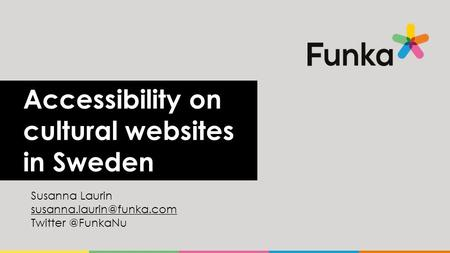Accessibility on cultural websites in Sweden Susanna Laurin