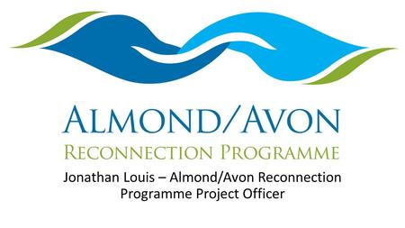 Jonathan Louis – Almond/Avon Reconnection Programme Project Officer.
