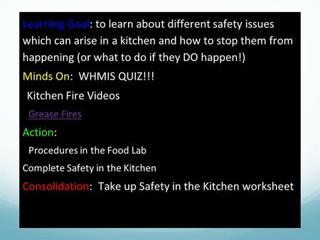 Learning Goal: to learn about different safety issues which can arise in a kitchen and how to stop them from happening (or what to do if they DO happen!)