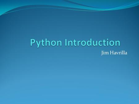 "Jim Havrilla. Invoking Python Just type ""python –m script.py [arg]"" or ""python –c command [arg]"" To exit, quit() or Control-D is used To just use the."