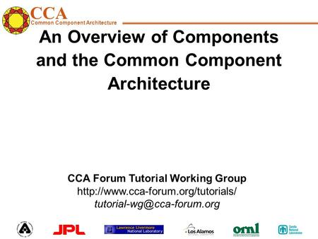 CCA Common Component Architecture CCA Forum Tutorial Working Group  An Overview of Components.