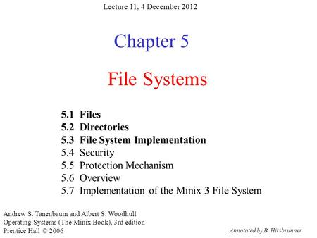 Annotated by B. Hirsbrunner File Systems Chapter 5 5.1 Files 5.2 Directories 5.3 File System Implementation 5.4 Security 5.5 Protection Mechanism 5.6 Overview.
