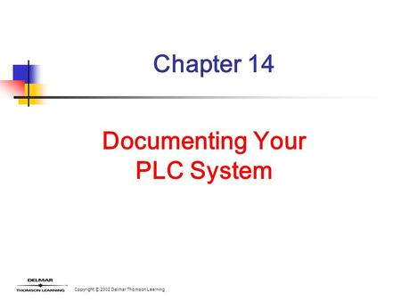 Copyright © 2002 Delmar Thomson Learning Chapter 14 Documenting Your PLC System.