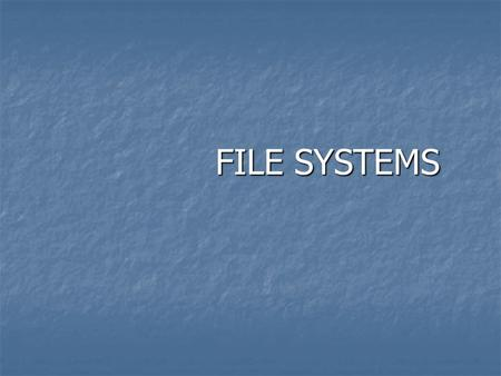 FILE SYSTEMS. Presented to: Sir. Ahmad Kareem Presented by: Sadia Rasheed Bsit 07-13.