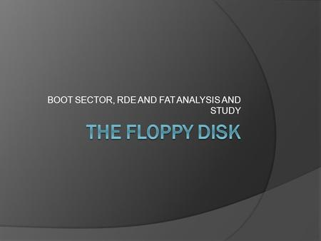 BOOT SECTOR, RDE AND FAT ANALYSIS AND STUDY. FLOPPY CONSTRUCTION 1.Write - Protect Notch. 2.Hub. 3.Shutter. 4.Outer Jacket. 5.Protective Woolen Film.