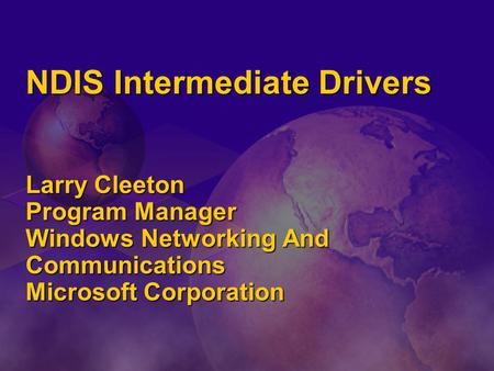 NDIS Intermediate Drivers Larry Cleeton Program Manager Windows Networking And Communications Microsoft Corporation.