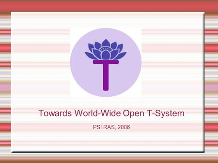 Towards World-Wide Open T-System PSI RAS, 2006. Long-term Goal  Present a simple in use, automatic dynamic parallelization technology for a scientists,