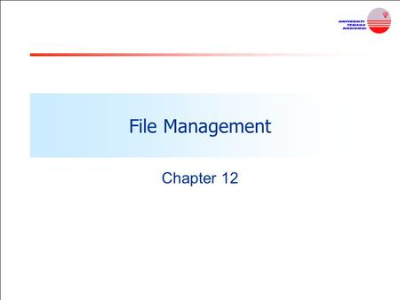 File Management Chapter 12. Files and File systems File system provides the resource abstractions typically associated with secondary storage. It permit.