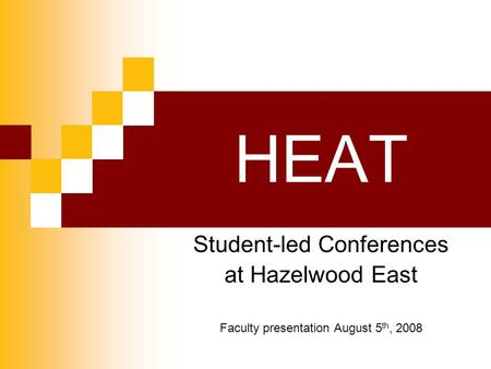 HEAT Student-led Conferences at Hazelwood East Faculty presentation August 5 th, 2008.