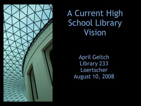 A Current High School Library Vision April Geltch Library 233 Loertscher August 10, 2008.