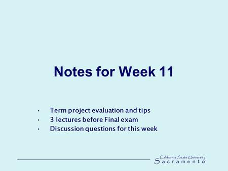 Notes for Week 11 Term project evaluation and tips 3 lectures before Final exam Discussion questions for this week.