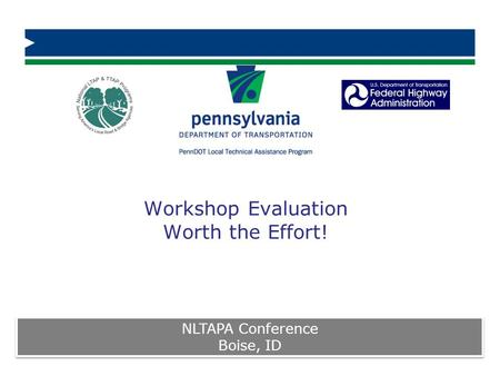 Workshop Evaluation Worth the Effort! NLTAPA Conference Boise, ID NLTAPA Conference Boise, ID.