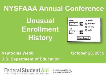 Nautochia Webb October 28, 2015 U.S. Department of Education Unusual Enrollment History NYSFAAA Annual Conference.