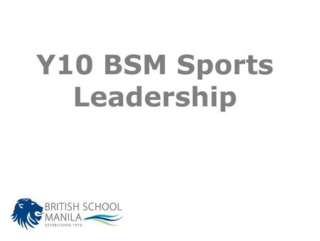 Y10 BSM Sports Leadership. KEY Learning Objective FOR UNIT 1: To be able to explain and demonstrate good sports leadership Learning Outcome 1 Knowledge.