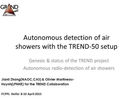 Autonomous detection of air showers with the TREND-50 setup Genesis & status of the TREND project Autonomous radio-detection of air showers Jianli Zhang(NAOC,CAS)