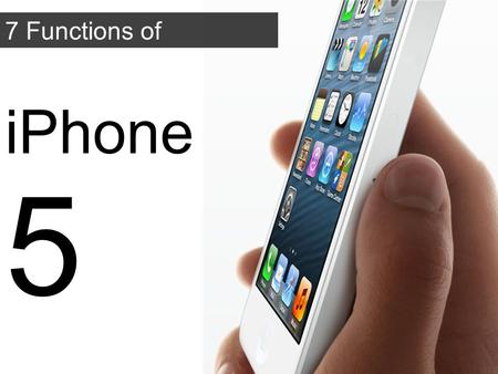7 Functions of Marketing iPhone 5. Promotion Why Apple Thinks iPhone 5 is Revolutionary New ear bud design iOS6 software 18% thinner, 20% lighter than.