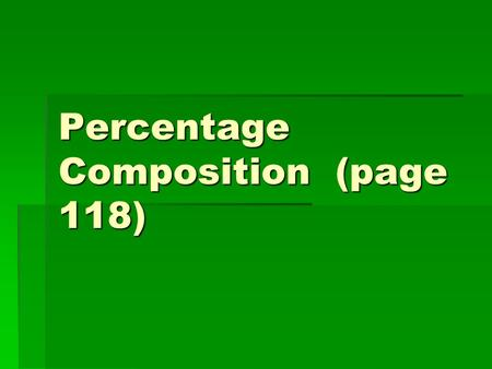 Percentage Composition (page 118).  The Law of Definite Composition deals with COMPOUNDS. This law states that the composition of any pure compound is.