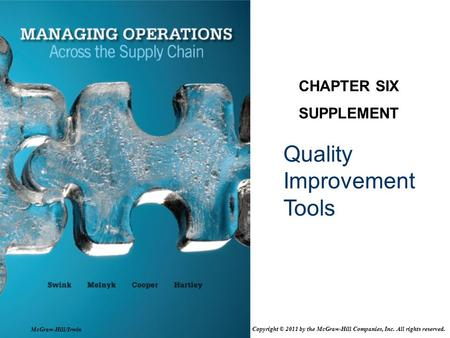 Quality Improvement Tools CHAPTER SIX SUPPLEMENT McGraw-Hill/Irwin Copyright © 2011 by the McGraw-Hill Companies, Inc. All rights reserved.