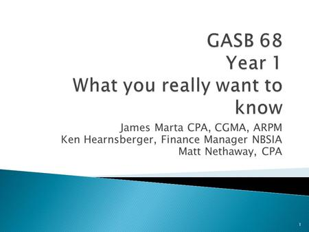 James Marta CPA, CGMA, ARPM Ken Hearnsberger, Finance Manager NBSIA Matt Nethaway, CPA 1.