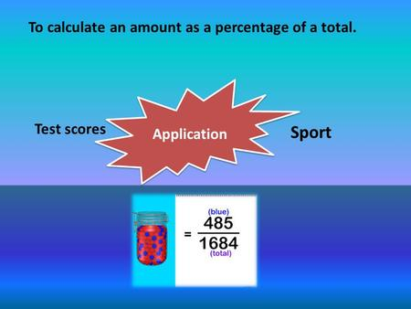 Application Test scores Sport To calculate an amount as a percentage of a total.