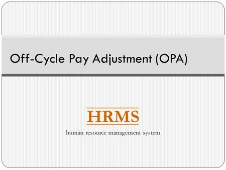 Off-Cycle Pay Adjustment (OPA). Objectives Purpose Key Concepts Document Conflict Scenarios Audits Resources.