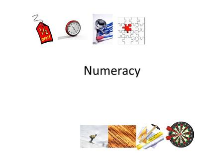 "Numeracy. ""Numeracy Moments"" Common Approaches Mathematical Language Estimate-Calculate-Check Problem Solving Positive Attitude Numeracy Rich Environment."
