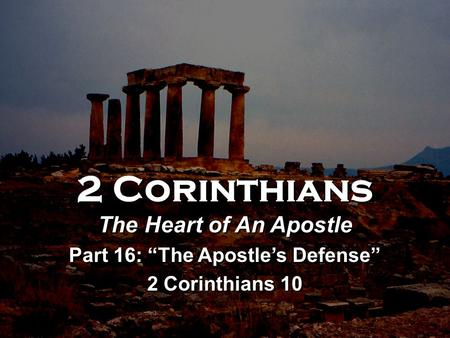 "2 Corinthians The Heart of An Apostle Part 16: ""The Apostle's Defense"" 2 Corinthians 10 2 Corinthians The Heart of An Apostle Part 16: ""The Apostle's Defense"""