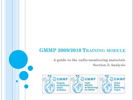 GMMP 2009/2010 T RAINING MODULE A guide to the radio monitoring materials Section 3: Analysis.