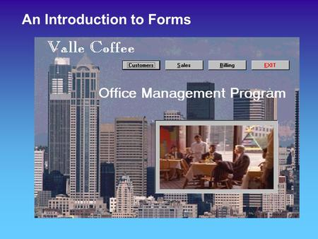 An Introduction to Forms. The Major Steps of a MicroSoft Access Database  Tables  Queries  Forms  Macros  Reports  Modules On our road map, we are.