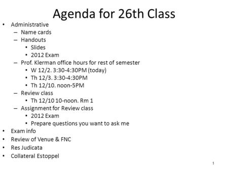 1 Agenda for 26th Class Administrative – Name cards – Handouts Slides 2012 Exam – Prof. Klerman office hours for rest of semester W 12/2. 3:30-4:30PM (today)