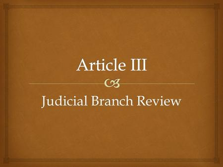 Judicial Branch Review.   When someone is accused of a crime, the type of case is.