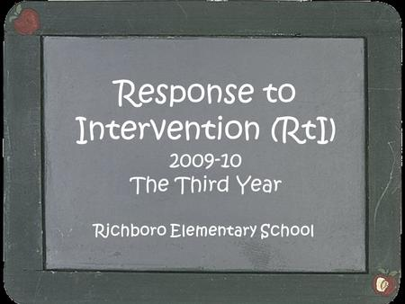 Response to Intervention (RtI) 2009-10 The Third Year Richboro Elementary School.