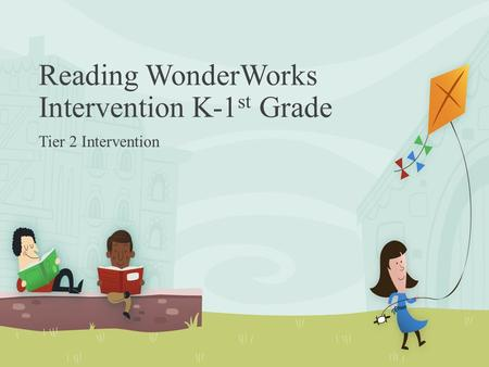 Reading WonderWorks Intervention K-1 st Grade Tier 2 Intervention.